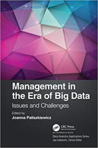 Paliszkiewicz, J., (ed.) (2020). Management in the Era of Big Data: Issues and Challenges, Boca Raton, FL, USA: Taylor & Francis Group.