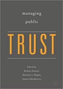 Kożuch, B., Magala, S., Paliszkiewicz, J., (eds.) (2018). Managing Public Trust, Cham, CH: Palgrave Macmillan.
