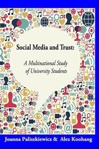 Paliszkiewicz, J., Koohang, A. (2016). Social Media and Trust: A Multinational Study of University Students, Santa Rosa, CA, USA: Informing Science Press.