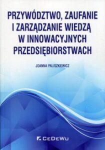 Paliszkiewicz, J. (2019). Przywództwo, zaufanie i zarządzanie wiedzą w innowacyjnych przedsiębiorstwach [Leadership, trust and knowledge management in innovative enterprises], CeDeWu: Warszawa, PL, 2019.