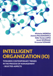 Wereda, W., Paliszkiewicz, J., Lopes, I. T., Woźniak, J. Szwarc, K. (2016). Intelligent Organization (IO) towards Contemporary trends in the process of management - selected aspects, Warsaw, PL: Military University of Technology.